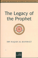 The Legacy of the Prophet by ibn Rajab al-Hanbali