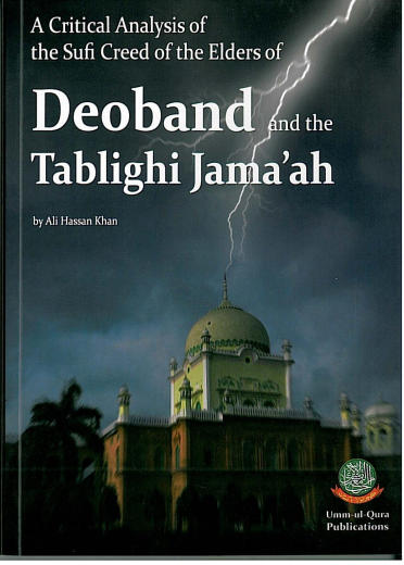 A Critical Analysis of the Sufi Creed of the Elders of Deoband and the Tablighi Jamaah by Ali Hassan Khan