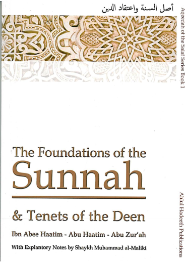 The Foundation of the Sunnah and Tenet of the Deen by Ibn Abee Hatim, Abu Haatim, Abu Zurah with Explanatory Notes by Shaykh Muhammad al-Maliki