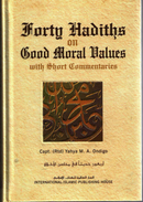 Forty Hadiths on Good Moral Values With Short Commentaries by retired Captain Yahya M.A Ondigo