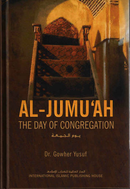 Al-Jumuah: The Day of Congregation by Dr Gowher Yusuf