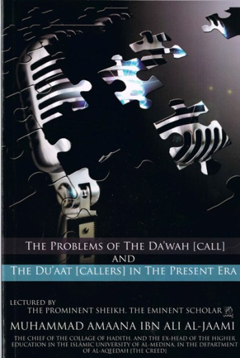 The Problems of the Dawah Call and the Duaat Callers in the Present Era by Muhammad Amaana Al Jaami