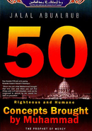 50 Righteous & Humane Concepts Brought by Muhammad by Jalal AbuAlrub