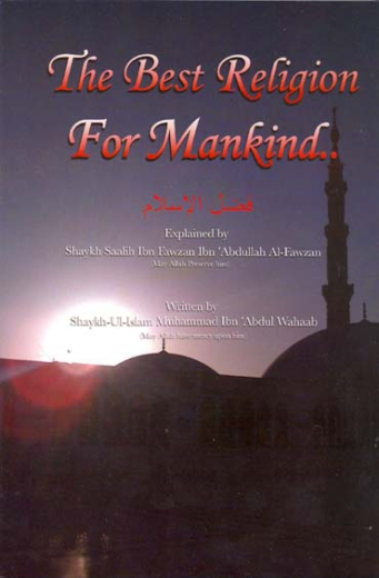 The Best Religion for Mankind by Imam Abdul Wahhab and Explained by Sheikh Fawzaan