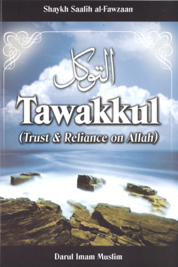 Tawakkul (Trust and Reliance on Allah) by Shaykh Saalih Al- Fawzan
