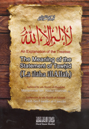 Explanation of the Treatise: The Meaning of the Statement of Tawhid (La ilaha illAllah)