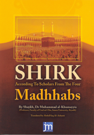 Shirk According to Scholars from the Four Madhabs by Shaykh Muhammad Al-Khumayyis