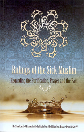Rulings of the Sick Muslim by Shaikh ibn Baaz