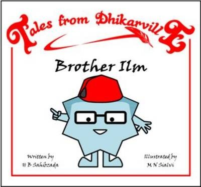 Tales from Dhikarville: Brother Ilm