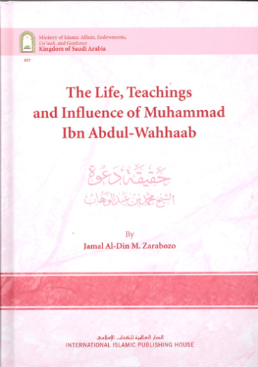 The Life, Teachings and Influence of Muhammad Ibn Abdul Wahhaab by Jamal Al-Din M. Zarabozo