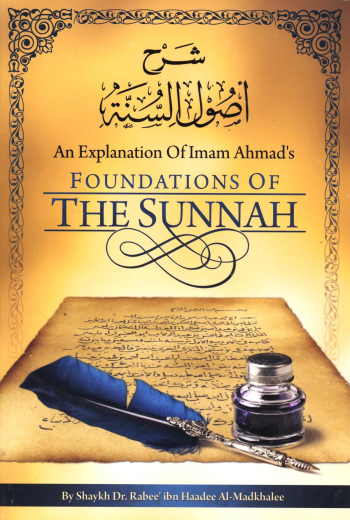 An Explanation of Imam Ahmeds Foundations of The Sunnah By: Shaykh Rabee Al-Madkhalee