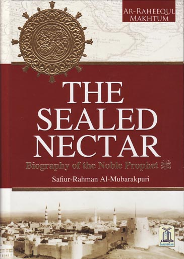 The Sealed Nectar (With Colour, Maps and Illustrations) by Safiur Rahman Mubarakpuri