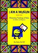 I Am A Muslim Part 1: Elementary Teachings of Islam