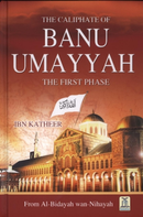 The Caliphate of Banu Umayyah: The First Phase by Ibn Katheer (From Al-Bidayah wan-Nihayah