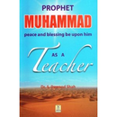 Prophet Muhammad as a Teacher by Dr S. Dawood Shah