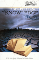 The Disappearance of Knowledge by Shaykh Muhammad Ibn Abdullah Al-Iman