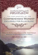 The Explanation of the Comprehensive Worship Exclusively for Allah Alone by Shaykh Muhammad ibn Abdul Wahhab