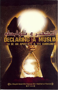 Declaring a Muslim to be an Apostate and its Guidelines by Shaykh Fawzaan