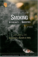 Smoking, Intoxicants and Narcotics by Muhammad ibn Mustafa Al-Jibaly