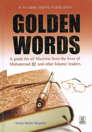 Golden Words: A Guide for All Muslims from the Lives of Muhammad (saws) and other Islamic Leaders by Abdul Malik Mujahid