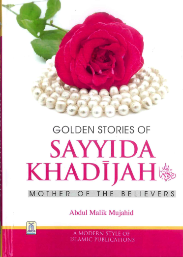Golden Stories of Sayyida Khadijah Mother of the Belivers by Abdul Malik Mujahid