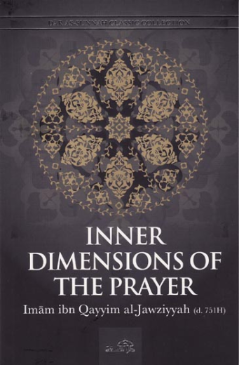 Inner Dimensions of the Prayer by Imam ibn Qayyim Al-Jawziyyah