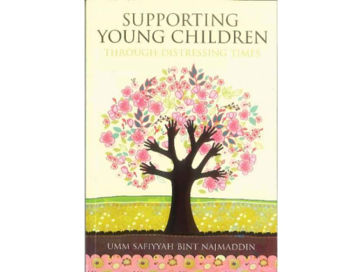Supporting Young Children Through Distressing Times by Umm Safiyyah Bint Najmuddin