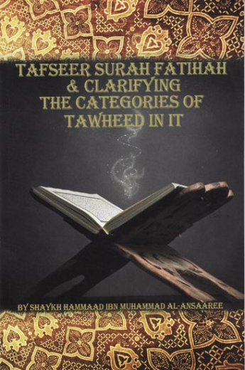 Tafseer Surah Fatihah and Clarifying the Categories of Tawheed In It by Shaykh Hammad ibn Muhammad Al-Ansaree