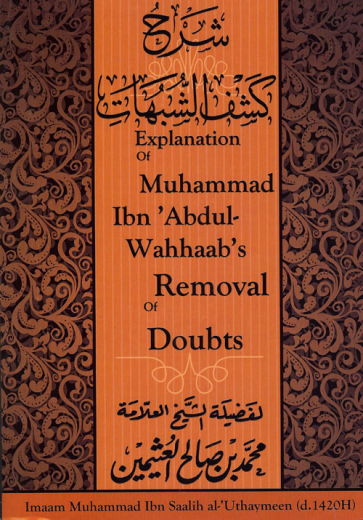Explanation of Muhammad ibn Abdul Wahhabs Removal of Doubts by Shaykh Uthaymeen