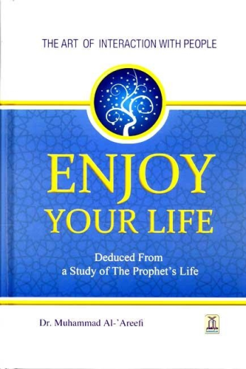Enjoy Your Life - The art of interacting with people...as deduced from a study of the Prophets life (DARUSSALAM)