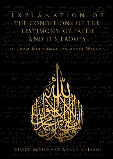 Explanation of the Conditions of the Conditions of the Testimony of Faith and Its Proofs by Sh Muhammad Amaan al-Jaami