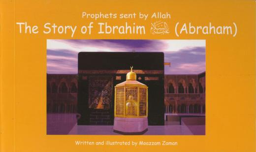The Story of Ibrahim (Abraham) AS by Moazzam Zaman