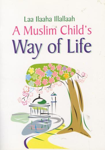 A Muslim Childs Way of Life by Darussalam