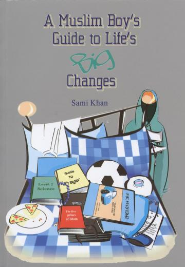 A Muslim Boys Guide to Lifes Big Changes by Sami Khan