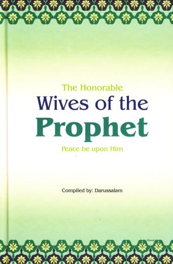 The Honourable Wives of the Prophet (SAWS) Complied by Darussalam