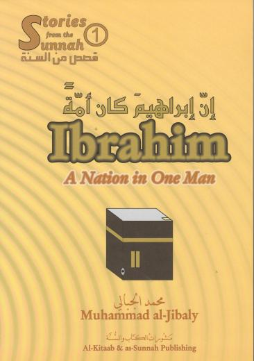 Ibrahim (AS) A Nation In One Man by Dr Muhammed Al-Jibaly