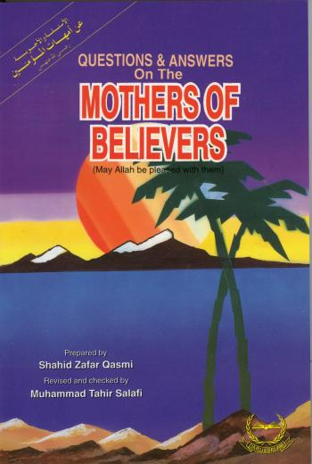 Questions and Answers on the Mothers of the Believers Prepared by Shahid Zafar Qasmi
