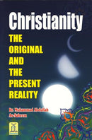 Christianity The Original and Present day Reality by Dr. M.Abdullah As-Saheem