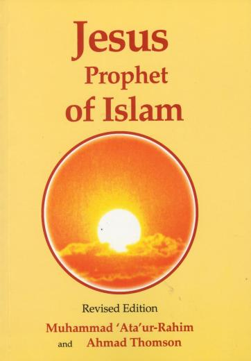 Jesus The Prophet of Islam by Ataur Rahim and Ahmed Thomson