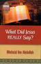 What Did Jesus Really Say? by Mishallah Ibn Abdullah