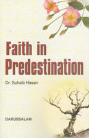 Faith in Predestination by Dr. Suhaib Hasan