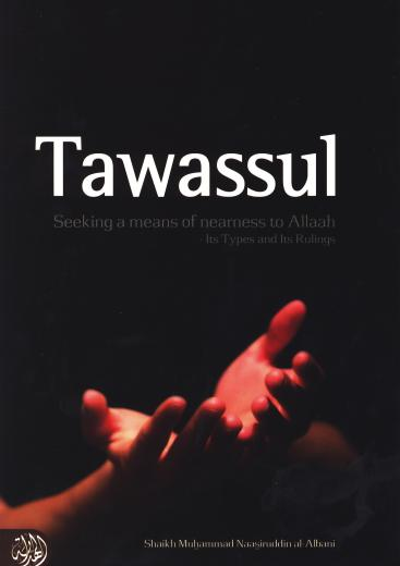 Tawassul - Seeking A Means Of Nearness To Allaah Its Types and Its Rulings By Shaykh al-Albani