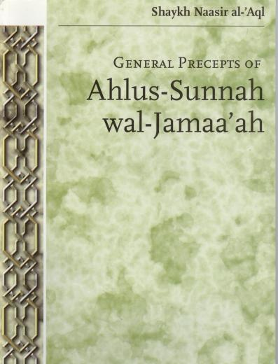 General Precepts of Ahl-us- Sunnah Wal - Jamaa ah by Shaikh Naasir al-Aql