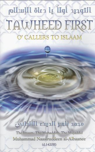 Tawheed First O Callers to Islam by Shaikh al-Albaanee