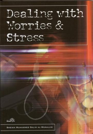 Dealing With Worries and Stress by Shaikh Salih Al-Munajjid