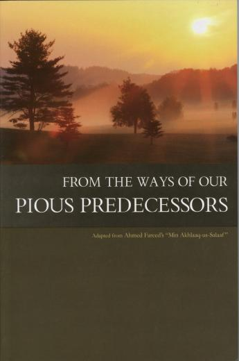 From The Ways of Our Pious Predecessors Adopted From Ahmed Fareeds Min Akhlaaq -us-Salaaf by Sheikh Ahmed Fareed