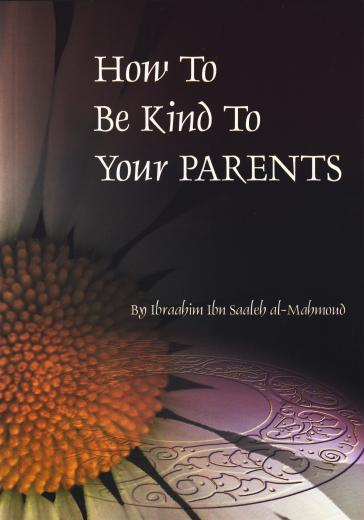 How To Be Kind To Your Parents by Ibraahim Al-Mahmoud