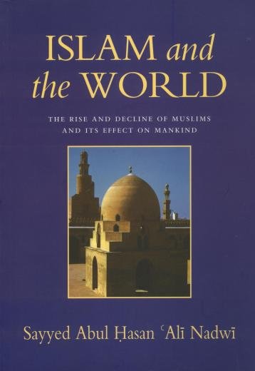 Islam and the World by Sayyed Abdul Hasan Ali Nadwi