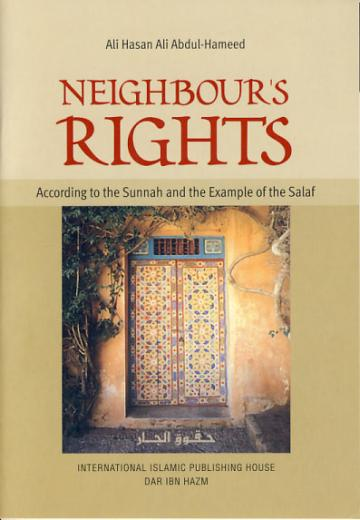 Neighbours Rights According to the Sunnah and the Example of the Salaf by Shaykh Ali Hasan Ali Abdul-Hameed