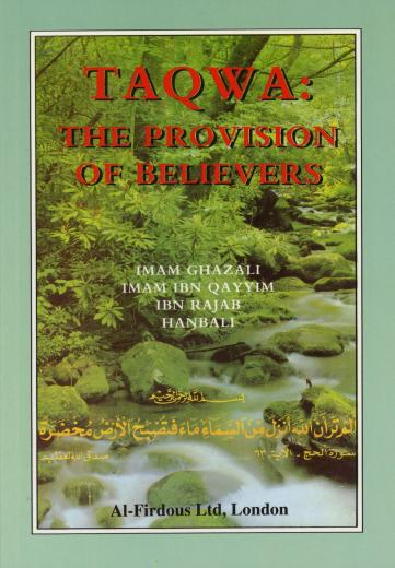 Taqwa: The Provision of the Believers by Al-Ghazzali Ibn Al-Qayyim and Ibn Rajab